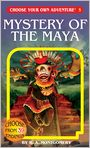 Book Cover Image. Title: Mystery of the Maya (Choose Your Own Adventure Series #5), Author: by R. A. Montgomery
