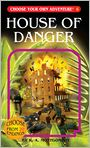 Book Cover Image. Title: House of Danger (Choose Your Own Adventure Series #6), Author: by R. A. Montgomery