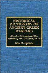 Jon Woronoff  Iain Spence - Historical Dictionary of Ancient Greek Warfare