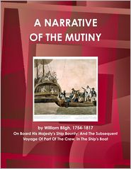 William Bligh - A Narrative Of The Mutiny, On Board His Majesty's Ship Bounty: And The Subsequent Voyage Of Part Of The Crew, In The Ship's Boat