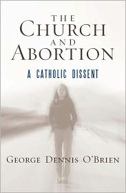 George Dennis O'Brien - The Church and Abortion