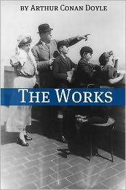 Arthur Conan Doyle - The Works of Arthur Conan Doyle (Annotated)