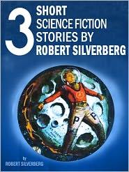 Robert Silverberg - Three Short Science Fiction Stories by Robert Silverberg