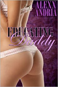 Alexx Andria - Educating Daddy (Pseudo-incest erotica)