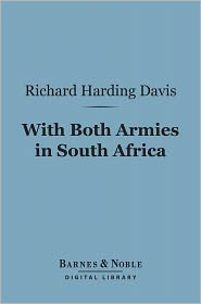 Richard Harding Davis - With Both Armies in South Africa (Barnes & Noble Digital Library)
