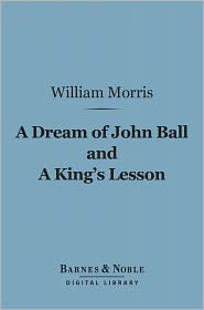 William Morris - A Dream of John Ball and A King's Lesson (Barnes & Noble Digital Library)