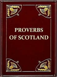 Alexander Hislop - The Proverbs of Scotland with Explanatory and Illustrative Notes and a Glossary