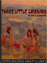 Created by United Holdings Group Amy E. Blanchard - Three Little Cousins