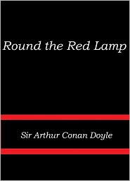 Arthur Conan Doyle - Round the Red Lamp by Sir Arthur Doyle