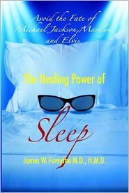 M.D. Forsythe Wayne Rollan Melton - Avoid the Fate of Michael Jackson, Marilyn, and Elvis... the Healing Power of Sleep