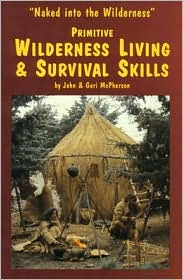 primitive wilderness living and survival skills: naked into the wilderness