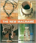 Book Cover Image. Title: The New Macrame:  Contemporary Knotted Jewelry and Accessories, Author: by Katie DuMont
