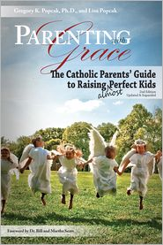Lisa Popcak  Gregory Popcak -  Parenting with Grace, 2nd EditionUpdated & Expanded: The Catholic Parents' Guide to Raising Almost Perfect Kids, 2nd Edition