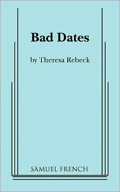 Bad Dates by Rebeck, Theresa [Paperback]