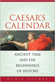 Caesar's Calendar : Ancient Time and the Beginnings of History