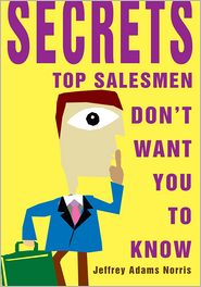 Jeffrey Norris - Secrets Top Salesmen Don't Want You To Know