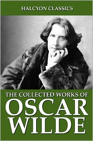 Oscar Wilde - The Collected Works of Oscar Wilde: 104 Novels, Poems, and Plays