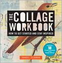 Book Cover Image. Title: The Collage Workbook:  How to Get Started and Stay Inspired, Author: by Randel Plowman
