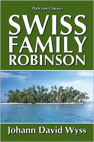 Johann David Wyss - The Swiss Family Robinson [Unabridged Edition]