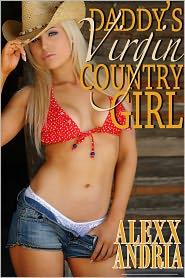 Alexx Andria - Daddy's Virgin Country Girl (Pseudo incest erotica)
