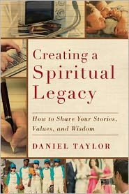 Daniel Taylor - Creating a Spiritual Legacy