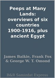 James Baikie - Peeps at Many Lands: overviews of six countries 1900-1916, plus ancient Egypt