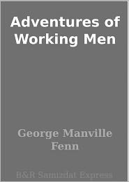 George Manville Fenn - Adventures of Working Men