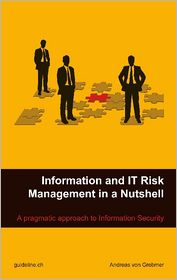 Andreas von Grebmer - Information and IT Risk Management in a Nutshell: A Pragmatic Approach to Information Security