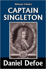 Defoe - The Life, Adventures, and Piracies of the Famous Captain Singleton by Daniel Defoe