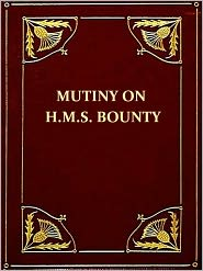 William Bligh - A Narrative of the Mutiny, on Board His Majesty's Ship Bounty [Illustrated]