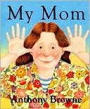 My Mom by Anthony Browne: Book Cover