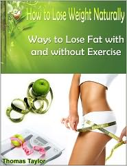 Thomas Taylor - How to Lose Weight Naturally: Ways to Lose Fat with and without Exercise