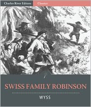 Charles River Editors (Editor) Johann David Wyss - Swiss Family Robinson (Illustrated with Original Commentary)