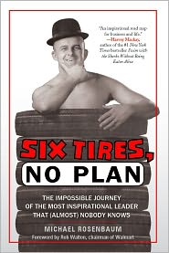 Michael Rosenbaum - Six Tires, No Plan: The Impossible Journey of the Most Inspirational Leader That (Almost) Nobody Knows
