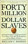 Book Cover Image. Title: Forty Million Dollar Slaves:  The Rise, Fall, and Redemption of the Black Athlete, Author: by William C. Rhoden