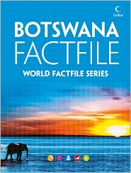 Suzanne Collins - Botswana Factfile: An encyclopaedia of everything you need to know about Botswana, for teachers, students and travellers