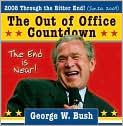 Book Cover Image. Title: 2008 George W. Bush Out of Office Countdown Box Calendar, Author: by   Sourcebooks, Inc.