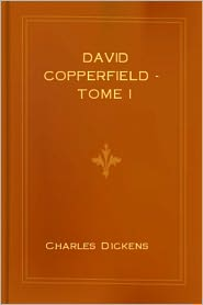 Created by Charles Dickens - David Copperfield - Tome I