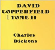 Created by Charles Dickens - David Copperfield - Tome II