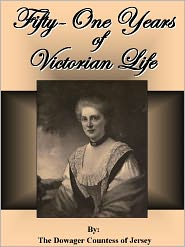 Margaret Countess of Jersey Dowager Countess of Jersey - Fifty-One Years of Victorian Life