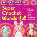 Mr. Funky's Super Crochet Wonderful by Narumi Ogawa: Book Cover