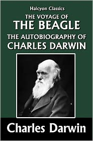 Charles Darwin - The Voyage of the Beagle and the Autobiography of Charles Darwin