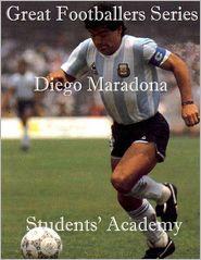 Students' Academy - Great Footballers Series: Diego Maradona