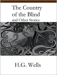 "h g wells the country of the blind essay Hg wells's short stories: ""the country of the blind"" and ""the door in the wall"" cheryl alexander malcolm associate professor 2 and david malcolm professor 3."