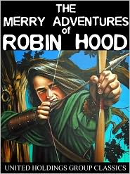 Created by United Holdings Group Howard Pyle - The Merry Adventures of Robin Hood
