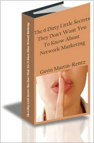 Gavin Martin Rentz - The 6 Dirty Little Secrets They Don't Want You To Know About Network Marketing