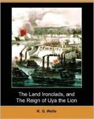 H. G. Wells - The Reign of Uya the Lion & The Land Ironclads