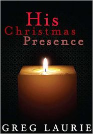 Greg Laurie - His Christmas Presence: