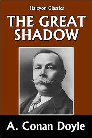 Arthur Conan Doyle - The Great Shadow by Sir Arthur Conan Doyle [Napoleonic Tales #1]