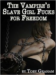 Toby Graham - The Vampire's Slave Girl Fucks for Freedom